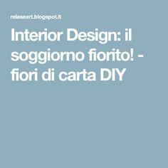 Interior Design: il soggiorno fiorito! - fiori di carta DIY