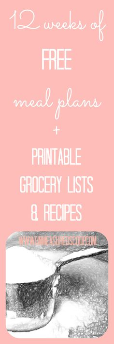 12 Weeks of FREE Meal Plans + grocery lists & printable recipes | The Unmeasured Scoop