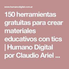150 herramientas gratuitas para crear materiales educativos con tics | Humano Digital por Claudio Ariel Clarenc