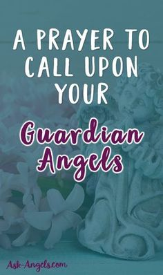 A Prayer to Call Upon Your Guardian Angels  #askangels