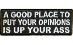 A Good Place to Put Your Opinions is up your Ass Patch #bikerpatches