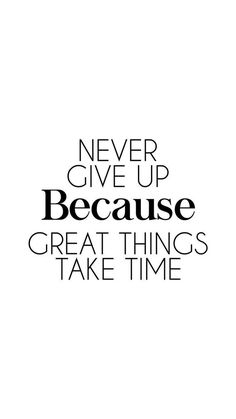"""""""Never give up because big things time . - """"Never give up because big things take time … – way - Never Give Up Quotes, Giving Up Quotes, Great Quotes, Quotes To Live By, Inspirational Quotes, Black And White Quotes Inspirational, Motivational Fitness Quotes, Make It Happen Quotes, Dream Big Quotes"""