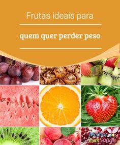 Frutas ideais para quem quer perder peso  A maioria das pessoas comete um erro muito comum, o de crer que todas as frutas tem o mesmo valor nutritivo, sendo que há aquelas que contêm mais fibras e.