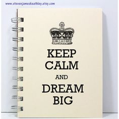 Keep Calm Journal Notebook Diary Sketch Book - Keep Calm and Dream Big... ($8.95) ❤ liked on Polyvore featuring home, home decor, stationery, books, notebooks, backgrounds and other