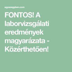 FONTOS! A laborvizsgálati eredmények magyarázata - Közérthetően! Health Care, Life Hacks, Health Fitness, Erika, Nurses, Plank, Relax, Diy, Bricolage