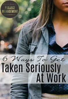 Find out how to get taken more seriously at work with these tips