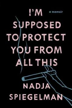 I'm Supposed to Protect You from All This, by Nadia Spiegelman -- AUGUST