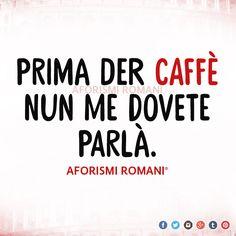 Prima der caffè nun me dovete parlà. - Aforismi Romani