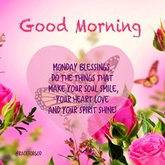 Monday Blessings!!! Do the things that make your SOUL smile, your HEART love and your SPIRIT shine!