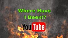 Where Have I Been!? - YouTube Update