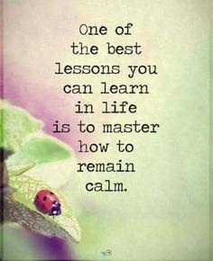 một trong những bài học hay nhất bạn có thể học trong cuộc sống là làm chủ cách giữ bình tĩnh