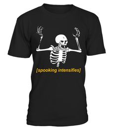 """# Spooking Intensifies Spooky Scary Skeleton Meme T-Shirt .  Special Offer, not available in shops      Comes in a variety of styles and colours      Buy yours now before it is too late!      Secured payment via Visa / Mastercard / Amex / PayPal      How to place an order            Choose the model from the drop-down menu      Click on """"Buy it now""""      Choose the size and the quantity      Add your delivery address and bank details      And that's it!      Tags: This spooky, creepy tee…"""