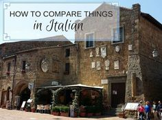 How to Make Comparisons in Italian Using Più, Che, Quanto, and Come
