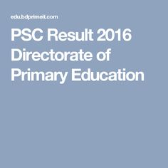 PSC Result 2016 Directorate of Primary Education