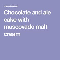 Chocolate and ale cake with muscovado malt cream
