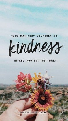 You manifest yourself as Kindness in all you do! Psalm (TPT) King David had quite the life. It wasn't as noble and honorable as some storytellers would like us to believe. But David himself knew how to weave words Bible Verses Quotes, Bible Scriptures, Faith Quotes, Mercy Quotes, Short Bible Quotes, Psalms Quotes, Inspiring Bible Verses, Bible Quotes For Teens, Short Bible Verses
