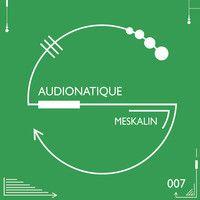 Audionatique - Meskalin EP by Sensum Digital Label on SoundCloud