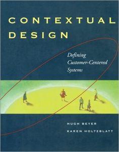 Contextual Design: Defining Customer-Centered Systems (Interactive Technologies): Hugh Beyer, Karen Holtzblatt: 9781558604117: Amazon.com: Books