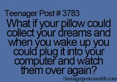 This would be amazing. But also creepy and awkward based on the dreams I have sometimes lol.