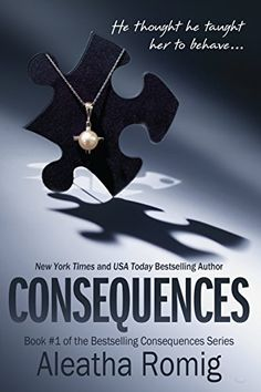 Consequences: Book 1 of the Consequences Series by Aleatha Romig, http://www.amazon.com/dp/B009VPQW7K/ref=cm_sw_r_pi_dp_mt-oub1JYZZMJ