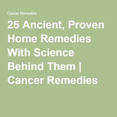 25 Ancient, Proven Home Remedies With Science Behind Them | Cancer Remedies