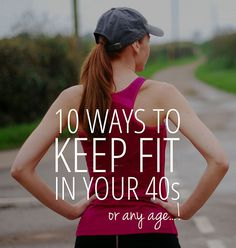 10 Ways To Keep Fit In Your 40s