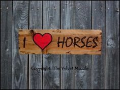 I Love Horses Whimsical Sign. The Velvet Muzzle - Horse Decor & More! Signs inspired by the horses we love! www.thevelvetmuzzle.com