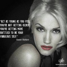 """Quotes and inspiration from Celebrity QUOTATION - Image : As the quote says - Description """"Act as young as you feel."""" Gwen Stefani Sharing is everything - We, at Quotes Daily, we think that sharing Great Quotes, Quotes To Live By, Inspirational Quotes, Random Quotes, Motivational, Funny Quotes, Bitch Quotes, Inspire Quotes, Awesome Quotes"""