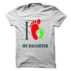 I LOVE MY DAUGHTER T-Shirts, Hoodies. BUY IT NOW ==► Funny Tee Shirts