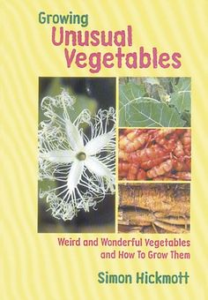 Growing Unusual Vegetables - Weird And Wonderful Vegetables And How to Grow Them