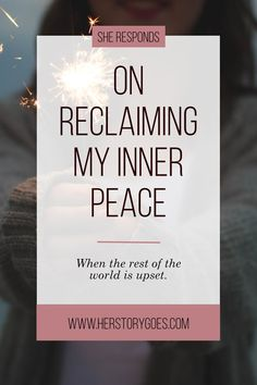 On Reclaiming My Inner Peace — Her Story Goes. // With everything that's going on in the world today, it can be extremely difficult to stay positive. I, for one, have been struggling to remain hopeful in the wake of our nation's hostile election. But something I read this week on social media really struck a chord, and helped me to put things back in perspective. I wrote about it on the blog today in hopes that it might spark something in you, too.