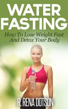 Water Fasting: A Comprehensive Guide & Water Fast Personal Journal Free Weight Loss Programs, Herbalife Weight Loss, Survival Books, Water Fasting, Detox Your Body, Healthy Weight Loss, How To Lose Weight Fast, Bible Food, Kindle