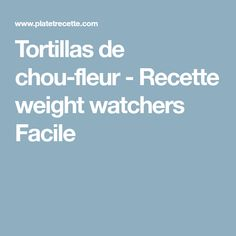 Tortillas de chou-fleur - Recette weight watchers Facile