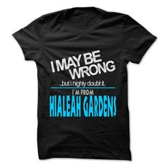 I May Be Wrong But I Highly Doubt It I am From... Hiale - #easy gift #candy gift. CHECKOUT => https://www.sunfrog.com/LifeStyle/I-May-Be-Wrong-But-I-Highly-Doubt-It-I-am-From-Hialeah-Gardens--99-Cool-City-Shirt-.html?68278