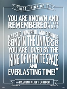 inspirational picture quotes memes quotes president uchtdorf dieter f. remembered majestic powerful glorious king of infinite space everlasting time child of god love of god divine nature individual worth