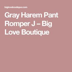 Gray Harem Pant Romper J – Big Love Boutique