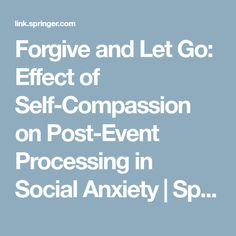 Forgive and Let Go: Effect of Self-Compassion on Post-Event Processing in Social Anxiety | SpringerLink