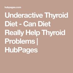 Underactive Thyroid Diet - Can Diet Really Help Thyroid Problems | HubPages