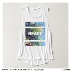 Let's Go To The BEACH! Tank Top // tank tops cute tank tops beach tops ocean beach Zazzle products