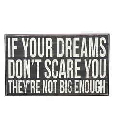 i love this quote so much, there are days that I believe my dreams will never happen because they scare me or things are to hard and stressful, but that part of life the good things scare the crap out of us and we have to learn to deal with it and make the best of it.  thanks for the quote mom