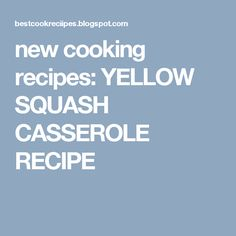 new cooking recipes: YELLOW SQUASH CASSEROLE RECIPE