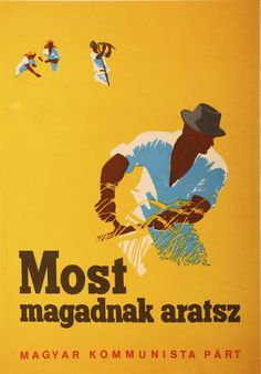 Most magadnak aratsz, Magyar Kommunista Párt (Now you harvest for yourself, Hungarian Communist Party) ca. Vintage Advertising Posters, Vintage Advertisements, Vintage Posters, Good Old Times, Retro Ads, Illustrations And Posters, Holidays And Events, Hungary, Collages