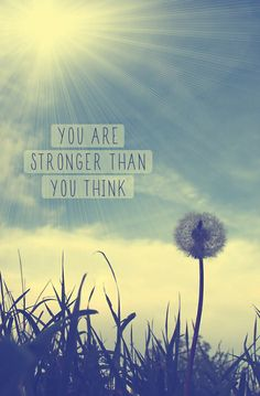 You don't know how strong you are, until being strong is the only choice you have