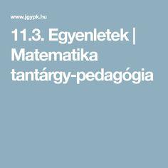 11.3. Egyenletek | Matematika tantárgy-pedagógia