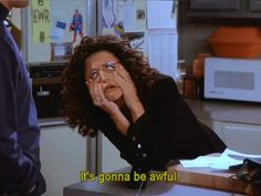 "Elaine / Seinfeld ""It's gonna be awful"""