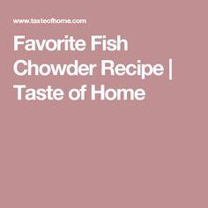 Favorite Fish Chowder Recipe | Taste of Home