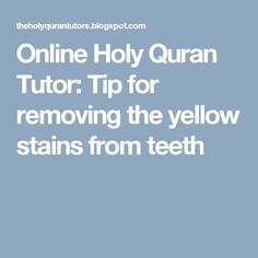Online Holy Quran Tutor: Tip for removing the yellow stains from teeth