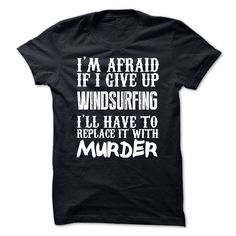 I'm Afraid If I Give Up Windsurfing Ill Have To Replace It With Murder T-Shirts, Hoodies. CHECK PRICE ==► https://www.sunfrog.com/Funny/Im-Afraid-If-I-Give-Up-Windsurfing-Ill-Have-To-Replace-It-With-Murder-Tshirt.html?id=41382