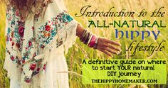 Introduction to the Hippy Lifestyle, a definitive guide on where to start YOUR natural DIY journey - thehippyhomemaker.com Lots of shopping lists on where to start your journey! Green cleaning, natural beauty, and more!