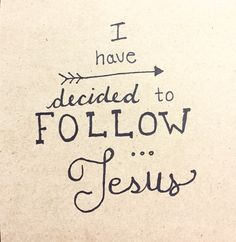I have decided to follow Jesus.